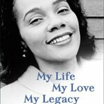 Coretta Scott King: My Life, My Love, My Legacy.